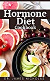 HORMONE DIET COOKBOOK: Easy, Delicious Recipes to Boost Energy and Mood, Lower Inflammation, Gain Strength, and Restore a Healthy Weight