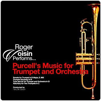 Roger Voisin Performs... Purcell's Music for Trumpet and Orchestra