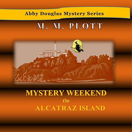 Mystery Weekend on Alcatraz Island     Abby Douglas Mystery, Book 6              By:                                                                                                                                 M.M. Plott                               Narrated by:                                                                                                                                 Triera Holley                      Length: 3 hrs and 5 mins     1 rating     Overall 5.0