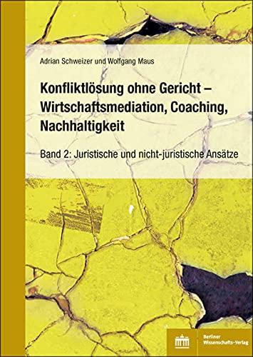 Konfliktlösung ohne Gericht – Mediation, Coaching, Nachhaltigkeit: Band 2: Juristische und nicht-juristische Ansätze