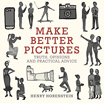 Make Better Pictures  Truth Opinions and Practical Advice