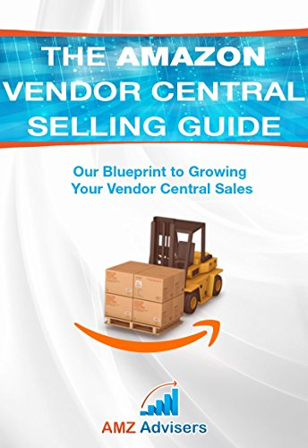 The Amazon Vendor Central Selling Guide: Our Blueprint to Growing Your Vendor Central Sales (Selling on Amazon) (English Edition)