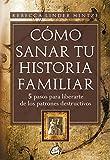 Cómo Sanar Tu Historia Familiar: 5 pasos para liberarte de los patrones destructivos...