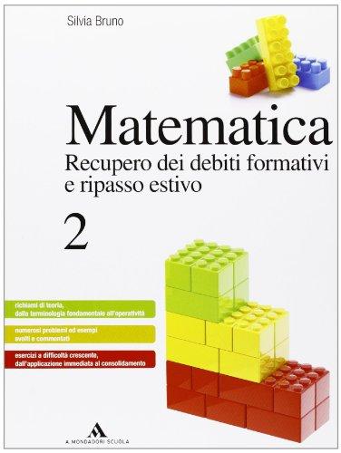 Matematica. Recupero dei debiti formativi e ripasso estivo - Volume 2: Vol. 2