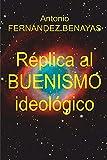 RÉPLICA AL BUENISMO IDEOLÓGICO
