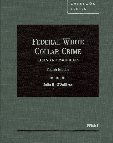 Federal White Collar Crime: Cases and Materials (American Casebook Series)