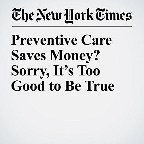 Preventive Care Saves Money? Sorry, It's Too Good to Be True copertina
