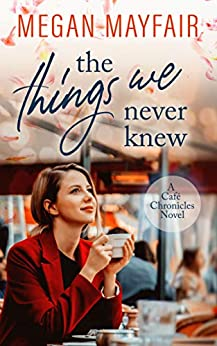 The Things We Never Knew (Café Chronicles 2) by [Megan Mayfair]