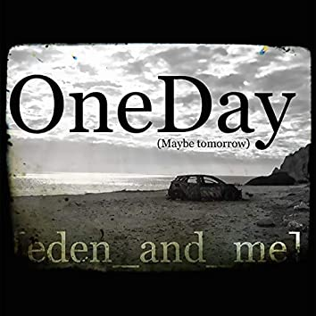 One Day (Maybe Tomorrow)