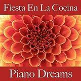 Fiesta En La Cocina: Piano Dreams - Los Mejores Sonidos Para Descancarse
