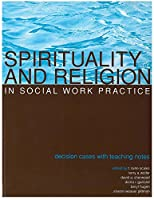 Spirituality and Religion in Social Work Practice: Decision Cases With Teaching Notes (Teaching Social Work) 0872930920 Book Cover