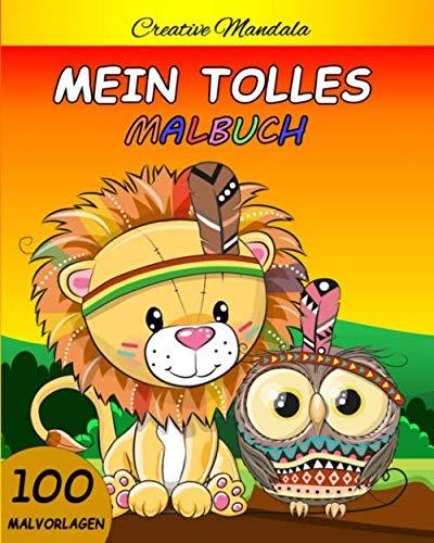 Mein tolles Malbuch. Malbuch für Kinder von 4-8 Jahren: 100 Malvorlagen mit Tieren, Dinosauriern, Einhörnern, Feen... (Geschenke für Kinder)