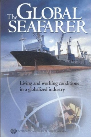 The Global Seafarer: Living and Working Conditions in a Globalized Industry