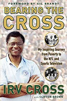 Bearing the Cross: My Inspiring Journey from Poverty to the NFL and Sports Television by [Irv Cross, Gil Brandt]