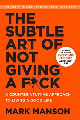 The Subtle Art of Not Giving a F*ck (Smiths UK): A Counterintuitive Approach to Living a Good Life