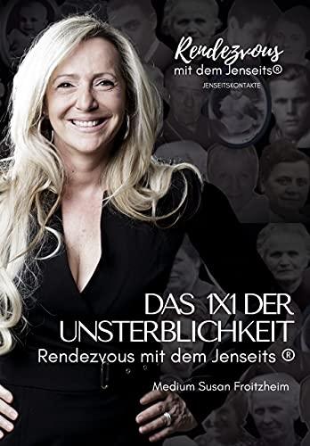 DAS 1X1 DER UNSTERBLICHKEIT - Rendezvous mit dem Jenseits®: spirituelles-esoterisches Sachbuch