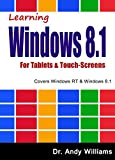 WIndows 8.1 :: Learning Windows 8.1 for Tablets & Touch Screens: Covers Windows RT & Windows 8.1 (English Edition)