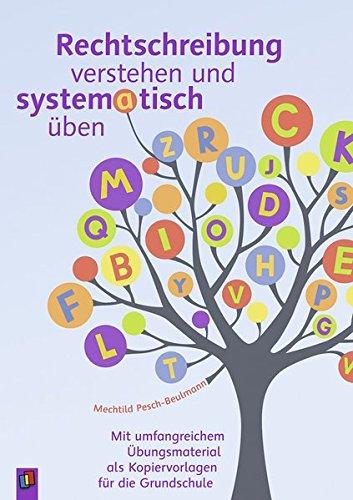 Rechtschreibung verstehen und systematisch üben: Mit umfangreichem Übungsmaterial als Kopiervorlagen für die Grundschule
