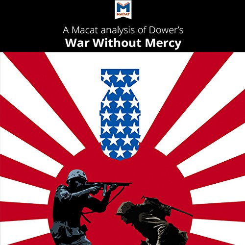 A Macat Analysis of John W. Dower's War Without Mercy: Race and Power in the Pacific War audiobook cover art