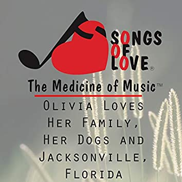 Olivia Loves Her Family, Her Dogs and Jacksonville, Florida