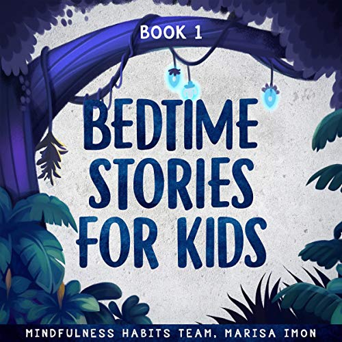 Bedtime Stories for Kids, Book 1: A Collection of Meditation Stories to Help Children Fall Asleep Fast, Learn Mindfulness, and Thrive cover art