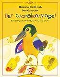 Der Chamäleonvogel: Eine Ostergeschichte für Kinder und ihre Eltern - Hermann-Josef Frisch