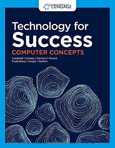 Compare Textbook Prices for Technology for Success: Computer Concepts MindTap Course List 1 Edition ISBN 9780357124826 by Campbell, Jennifer T.,Ciampa, Mark,Clemens, Barbara,Freund, Steven M.,Frydenberg, Mark