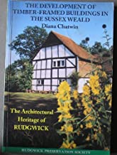 Development of Timber-framed Buildings in the Sussex Weald: Architectural Heritage of Rudgwick