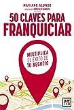 50 Claves franquiciar: Multiplica El xito de Tu Negocio (Coleccin Accin Empresarial)
