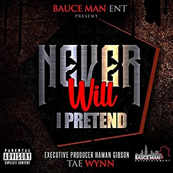 Never Will I Pretend