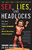 Sex, Lies, and Headlocks: The Real Story of Vince McMahon and World Wrestling Entertainment