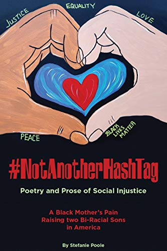 #NotAnotherHashtag: Poetry and Prose of Social Injustice A Black Mother's Pain Raising Two Bi-Racial Sons in America