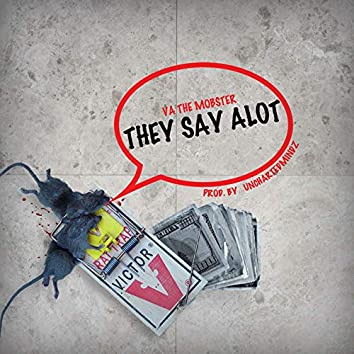 They Say Alot