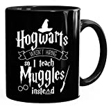 MoonWorks® - Tazza da caffè Hogwarts wasn't hiring so I teach muggles instead, taglia unica, colore: Nero