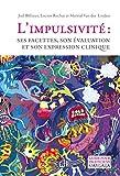 L'impulsivité - Ses facettes, son évaluation et son expression clinique