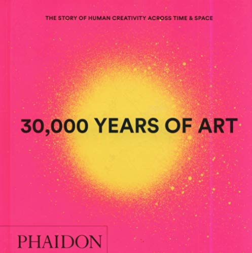 30,000 Years of Art: The Story of Human Creativity across Time and Space (mini format - includes 600 of the world's greatest works): The Story of Human Creativity Across Time & Space (F A GENERAL)
