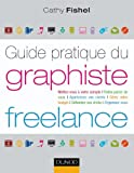 Guide pratique du graphiste Freelance: Démarches administratives, droit, finances, clientèle, organisation…