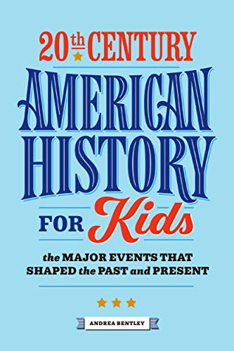 20th Century American History for Kids: The Major Events that Shaped the Past and Present (American History by Century)
