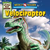 Velociraptor (Let s Read About Dinosaurs; Weekly Reader, early learning library)