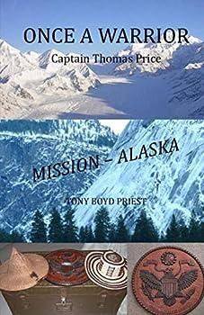 Once a Warrior  Captain Thomas Price Mission - Alaska!