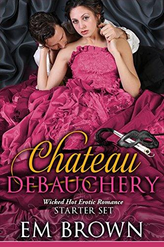 Debauchery: Starter Set: Wicked Hot Regency Romance (Chateau Debauchery)