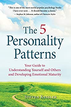The 5 Personality Patterns: Your Guide to Understanding Yourself and Others and Developing Emotional Maturity by [Steven Kessler]