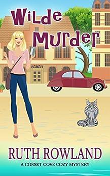 Wilde Murder (A Cosset Cove Cozy Mystery Book 1) (Cosset Cove Cozy Mystery Series) by [Ruth Rowland]