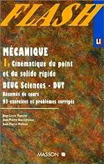 Mécanique 1. - Cinématique du point et du solide rigide - DEUG Sciences, DUT - Résumés de cours, 93 exercices et problèmes corrigés de Jean-Louis Teyssier