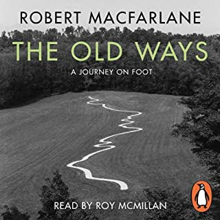 The Old Ways     A Journey on Foot              By:                                                                                                                                 Robert Macfarlane                               Narrated by:                                                                                                                                 Roy McMillan                      Length: 10 hrs and 44 mins     243 ratings     Overall 4.5
