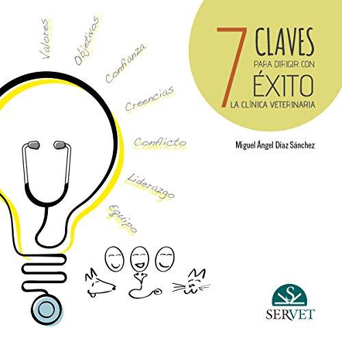 7 claves para dirigir con éxito la clínica veterinaria (Spanish Edition)