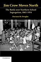Jim Crow Moves North: The Battle over Northern School Segregation, 1865-1954 (Cambridge Historical Studies in American Law and Society)