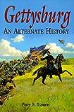 Gettysburg: An Alternate History