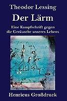 Der Laerm (Grossdruck): Eine Kampfschrift gegen die Geraeusche unseres Lebens
