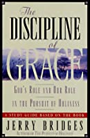 The Discipline of Grace: God's Role and Our Role in the Pursuit of Holiness/Study Guide